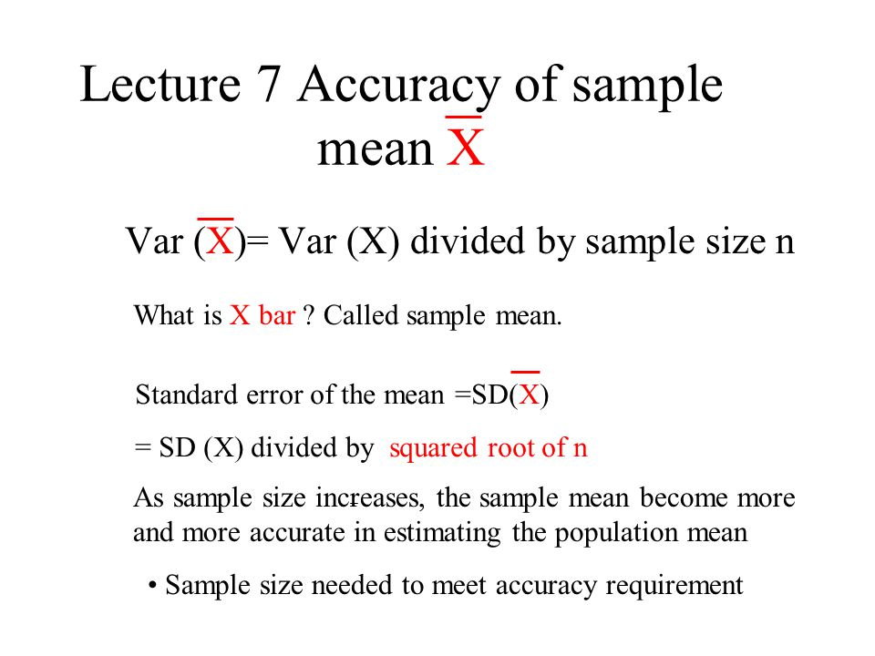 Lecture 7 Accuracy of sample mean X Var (X)= Var (X) divided by sample size n What is X bar .