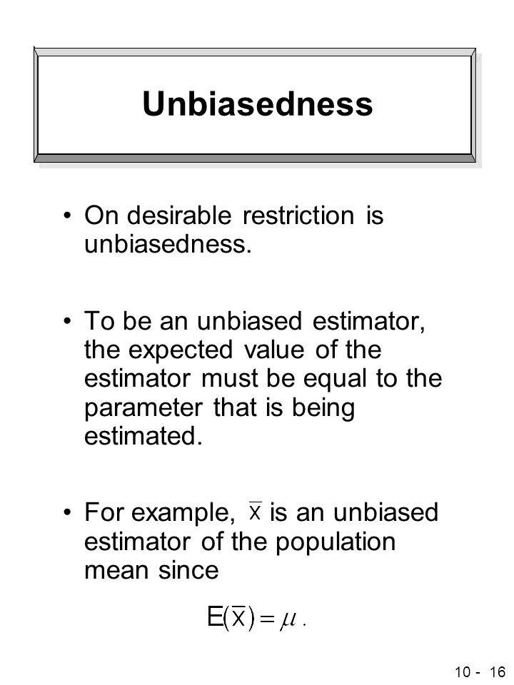 10 - 16 Unbiasedness On desirable restriction is unbiasedness.