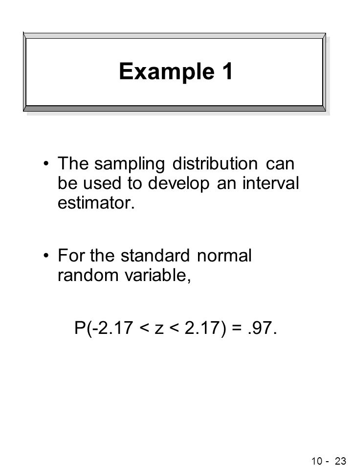 10 - 23 Example 1 The sampling distribution can be used to develop an interval estimator.