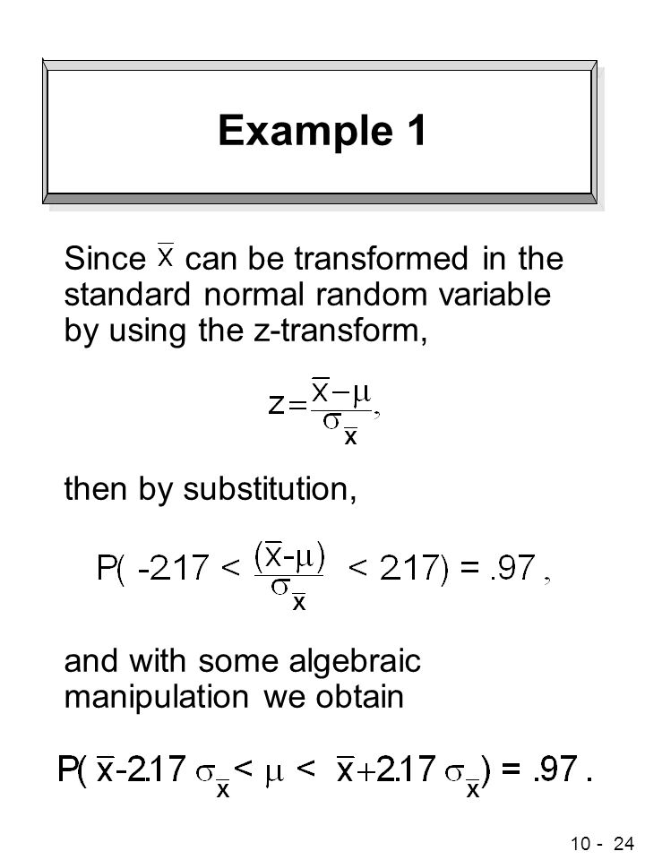 10 - 24 Example 1 Since can be transformed in the standard normal random variable by using the z-transform, then by substitution, and with some algebraic manipulation we obtain