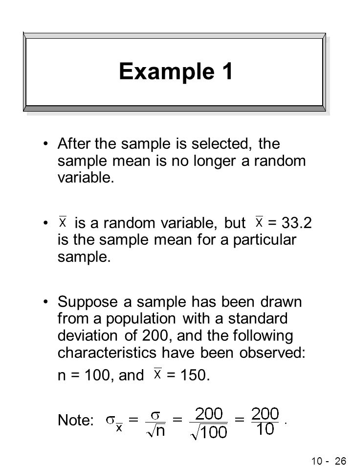 10 - 26 Example 1 After the sample is selected, the sample mean is no longer a random variable.