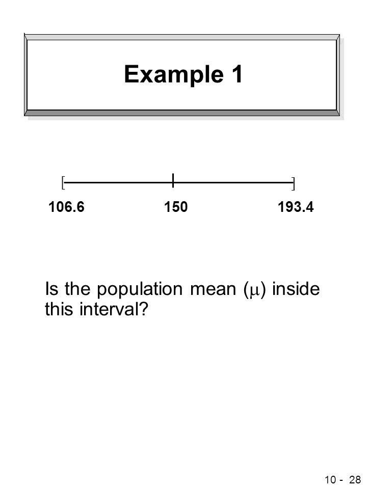 10 - 28 Example 1 Is the population mean (  ) inside this interval? [ ] 150106.6193.4
