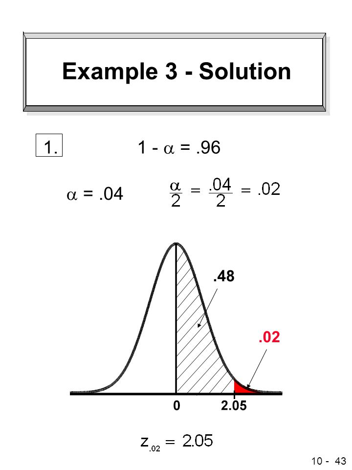 10 - 43 Example 3 - Solution  =.04 1 -  =.96 1..48.02
