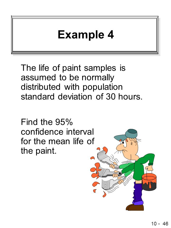 10 - 46 Example 4 The life of paint samples is assumed to be normally distributed with population standard deviation of 30 hours.