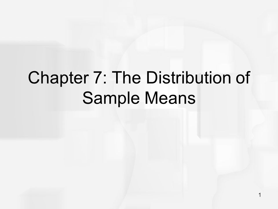 1 Chapter 7: The Distribution of Sample Means