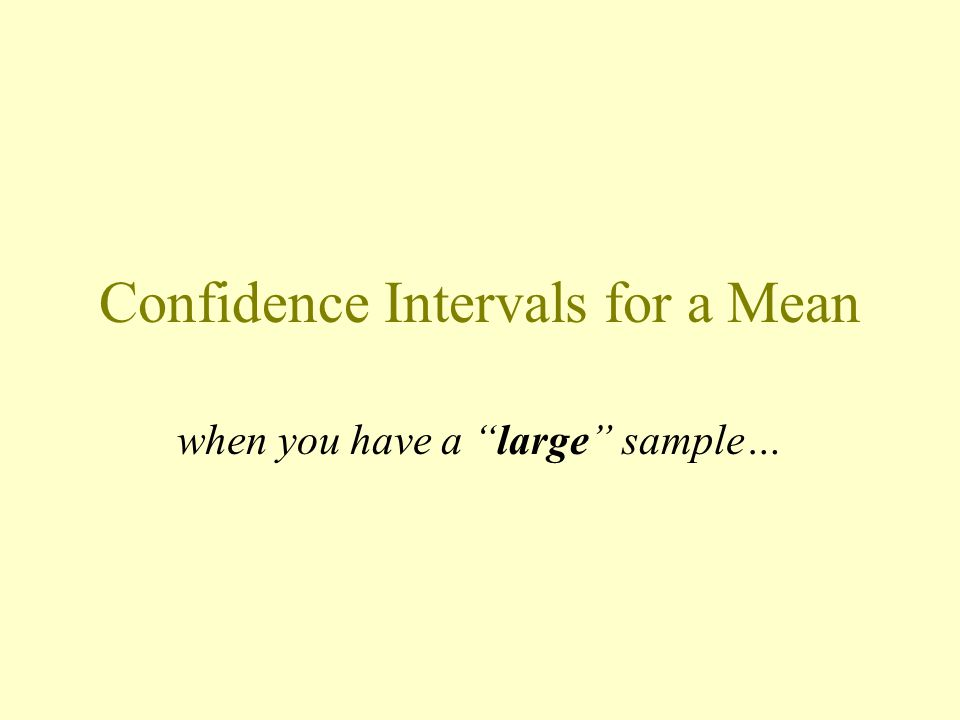 Confidence Intervals for a Mean when you have a large sample…