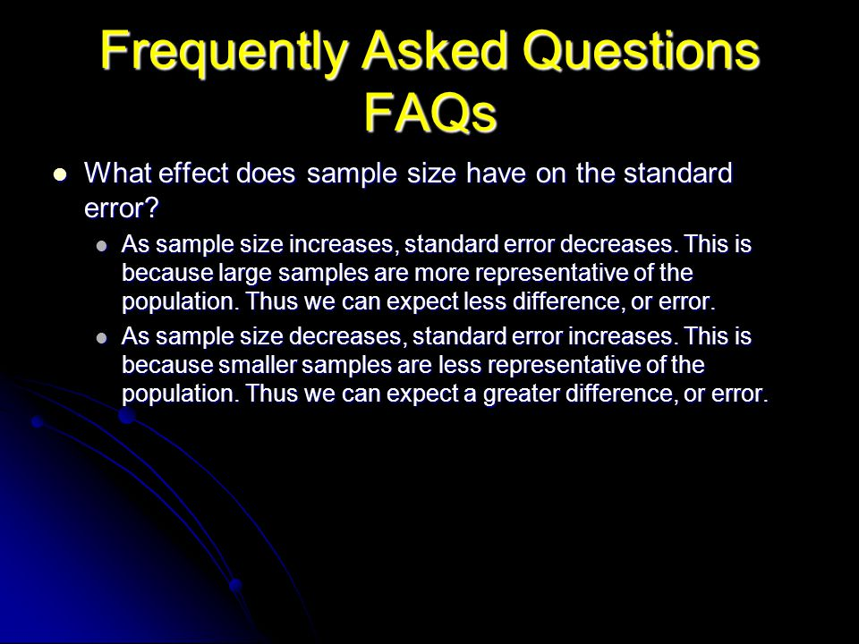 Frequently Asked Questions FAQs What effect does sample size have on the standard error? What effect does sample size have on the standard error? As s
