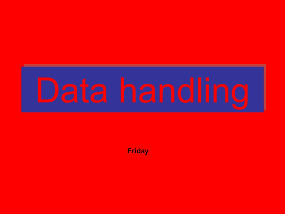 Data handling Friday