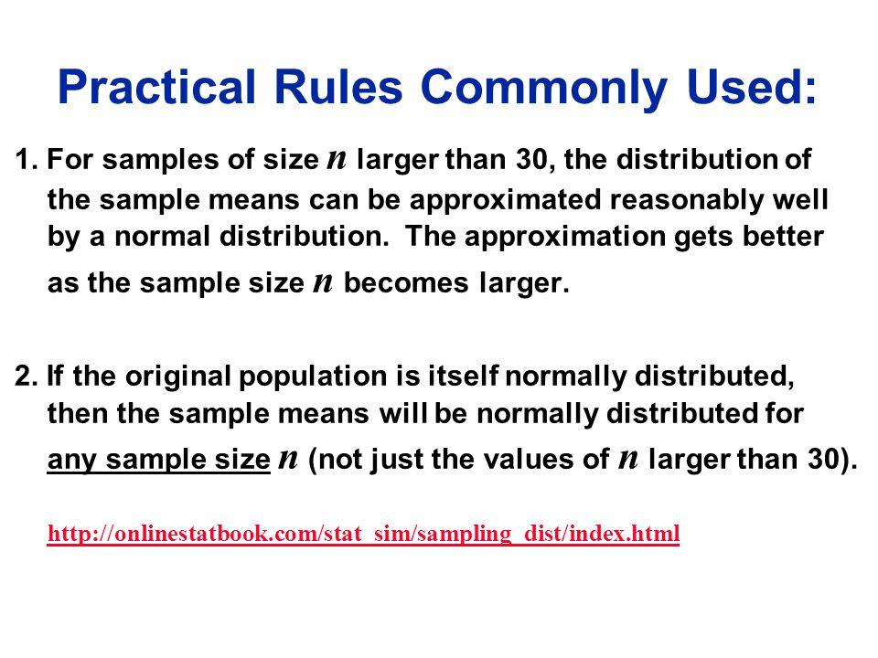 Practical Rules Commonly Used: 1. For samples of size n larger than 30, the distribution of the sample means can be approximated reasonably well by a