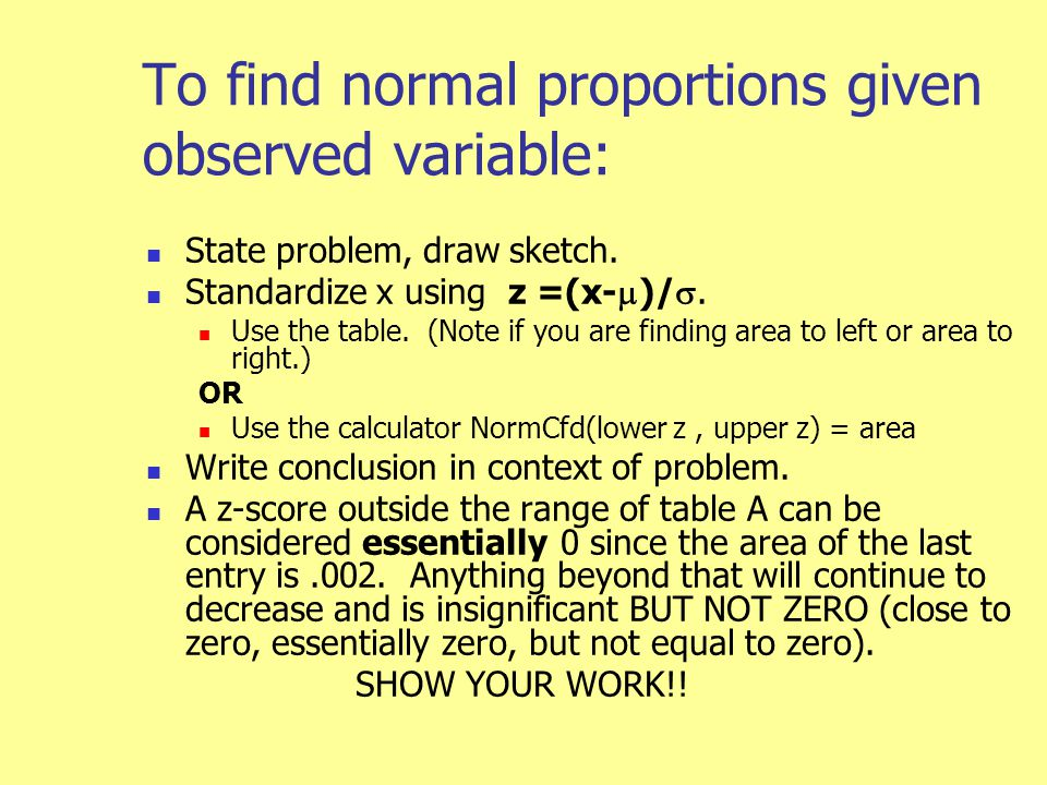 To find normal proportions given observed variable: State problem, draw sketch.