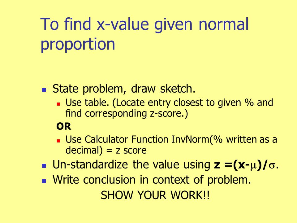 To find x-value given normal proportion State problem, draw sketch.
