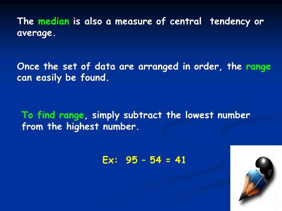The median is also a measure of central tendency or average.