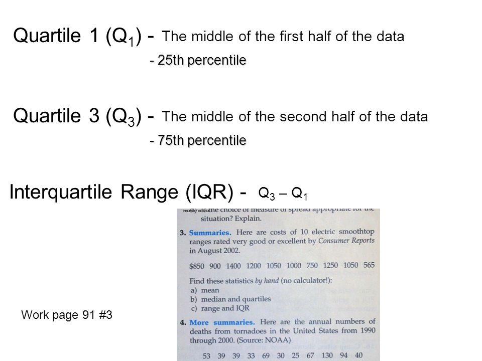 - 25th percentile Quartile 1 (Q 1 ) - The middle of the first half of the data - 75th percentile Quartile 3 (Q 3 ) - The middle of the second half of