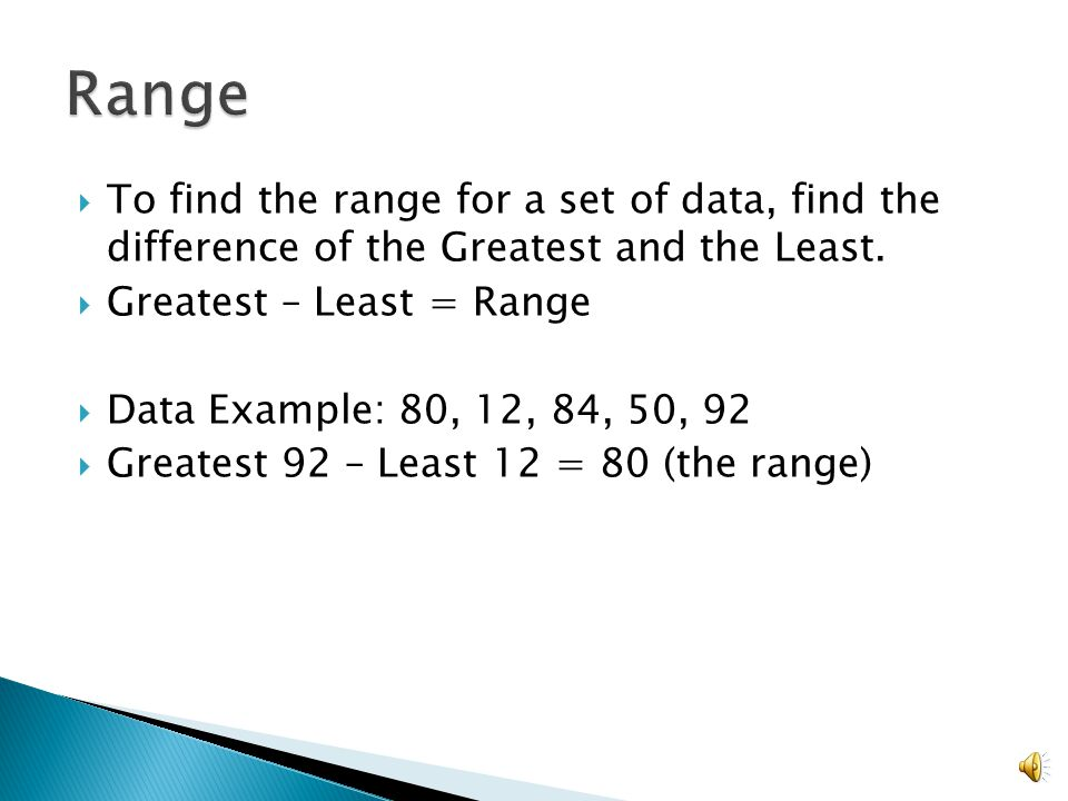  To find the range for a set of data, find the difference of the Greatest and the Least.