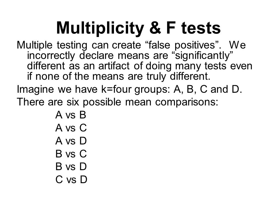 """Multiplicity & F tests Multiple testing can create """"false positives"""". We incorrectly declare means are """"significantly"""" different as an artifact of doi"""