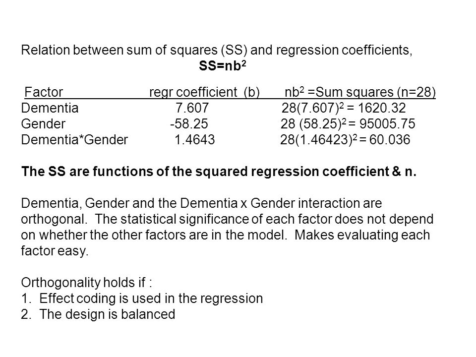 Relation between sum of squares (SS) and regression coefficients, SS=nb 2 Factor regr coefficient (b) nb 2 =Sum squares (n=28) Dementia 7.607 28(7.607