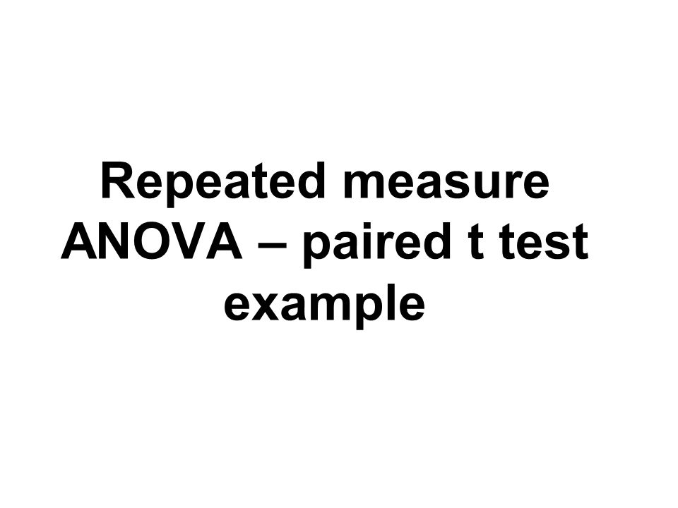Repeated measure ANOVA – paired t test example