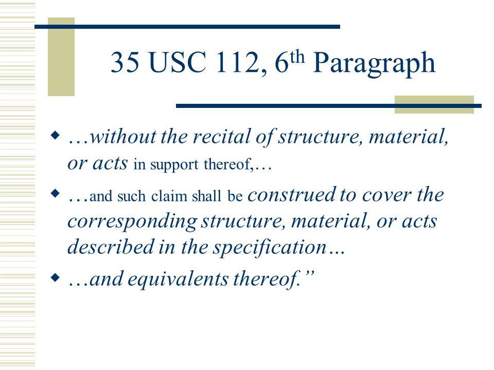35 U.S.C 112, 6 th Paragraph Examination Process  The examination process under 35 U.S.C.