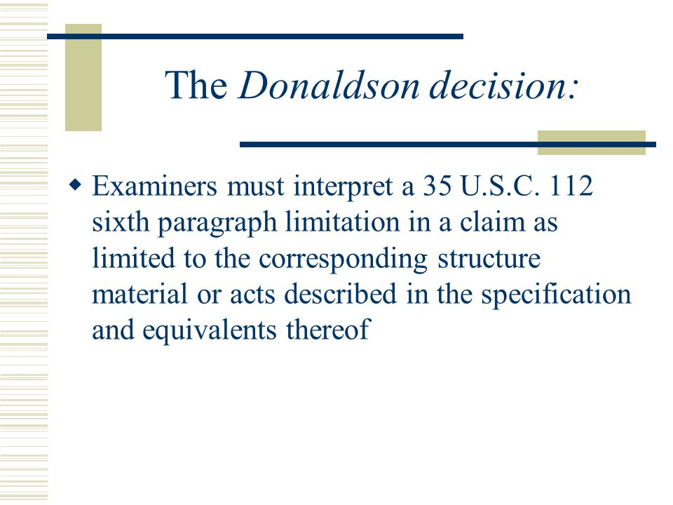 35 U.S.C 112, 6 th Paragraph Examination Process  Where the phrase means for or step for is present but the claim limitation does not satisfy the second or third prong of the 3-prong test, the examiner will likewise treat the claim as NOT invoking 35 U.S.C 112, 6th Paragraph  If the applicant responds by questioning whether the examiner has properly treated the claim, the examiner then provide an explanation