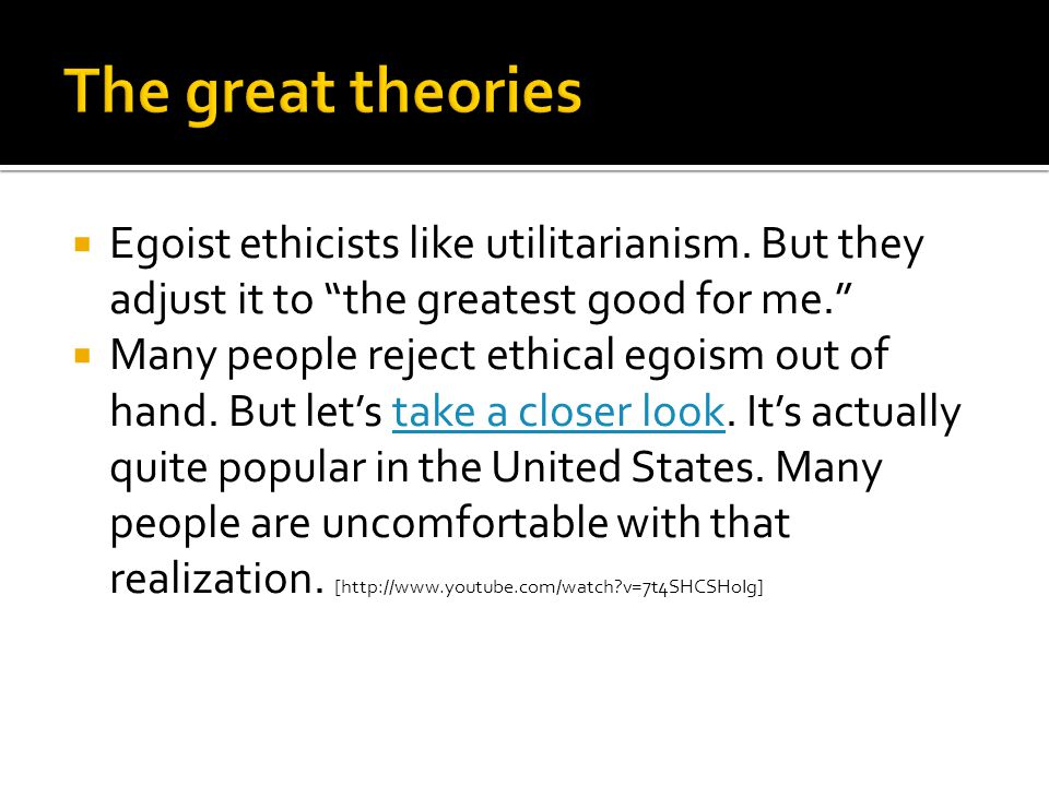 """ Egoist ethicists like utilitarianism. But they adjust it to """"the greatest good for me.""""  Many people reject ethical egoism out of hand. But let's t"""