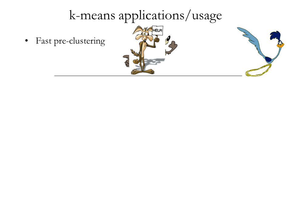 k-means applications/usage Fast pre-clustering