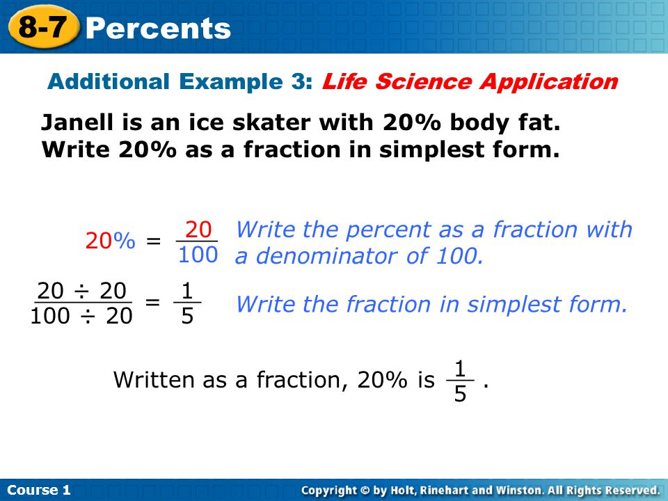 Course 1 8-7 Percents Additional Example 3: Life Science Application Janell is an ice skater with 20% body fat.