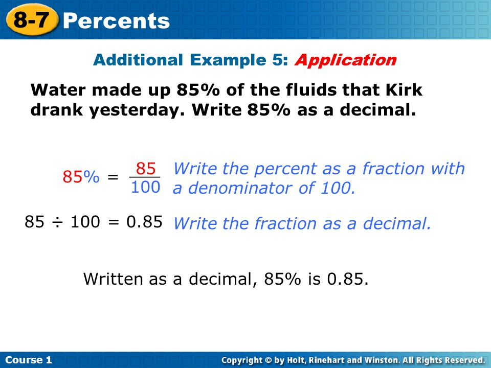 Course Percents Additional Example 5: Application Water made up 85% of the fluids that Kirk drank yesterday.