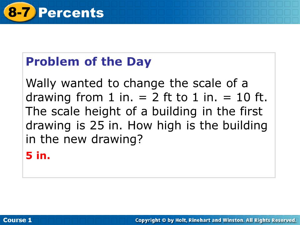Problem of the Day Wally wanted to change the scale of a drawing from 1 in.