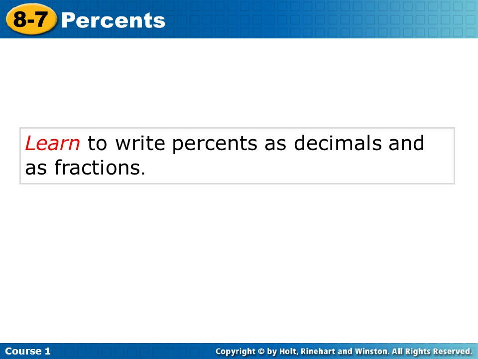 Learn to write percents as decimals and as fractions. Course 1 8-7 Percents