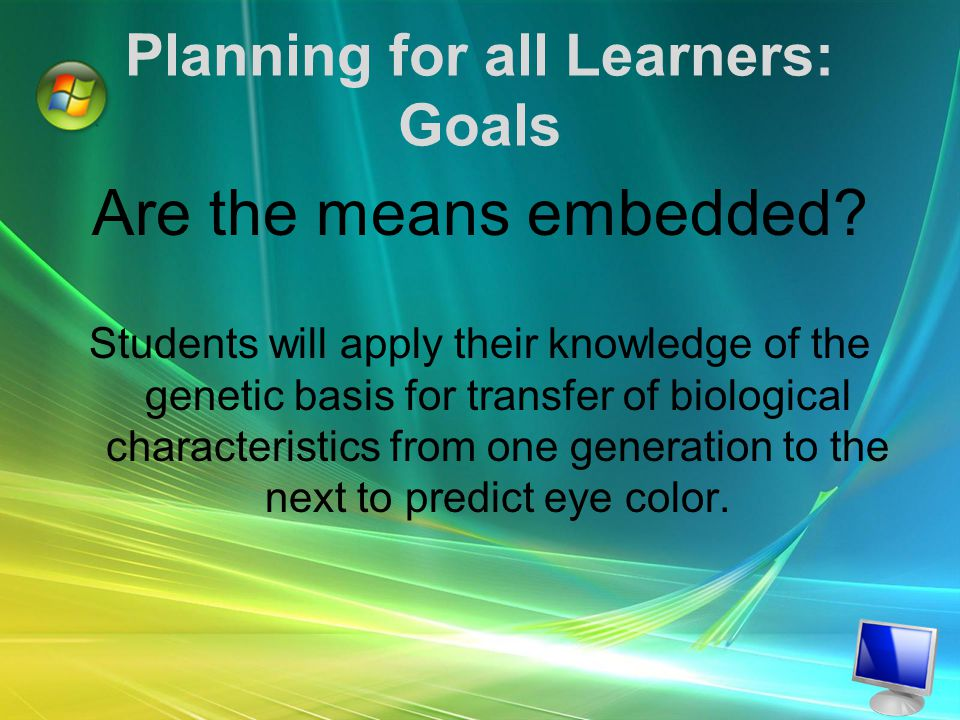 Planning for all Learners: Goals Are the means embedded.