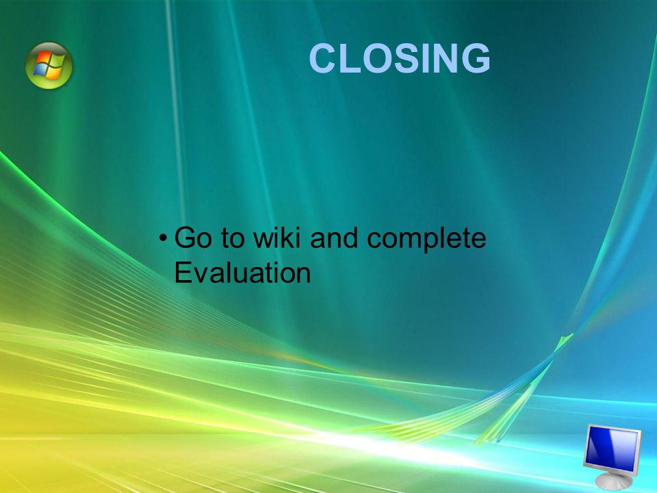 Go to wiki and complete Evaluation CLOSING