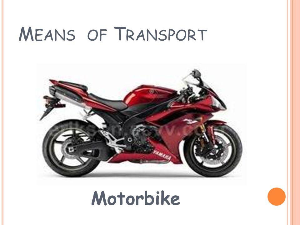 M EANS OF T RANSPORT Bike