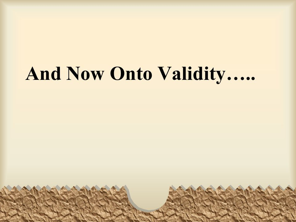 And Now Onto Validity…..