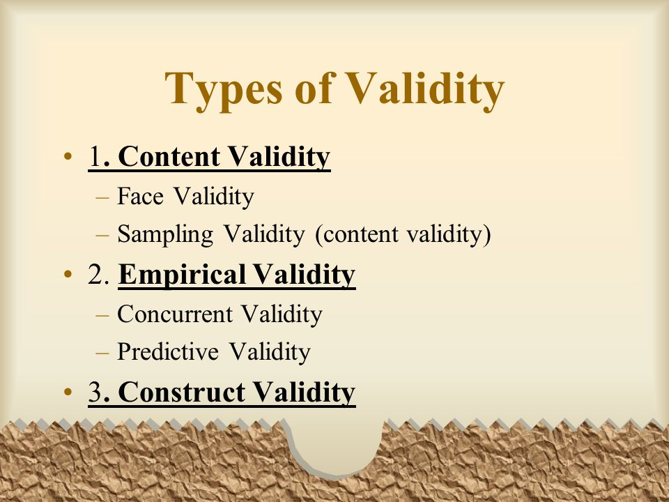 Types of Validity 1.Content Validity –Face Validity –Sampling Validity (content validity) 2.