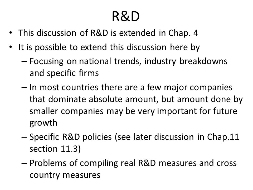 R&D This discussion of R&D is extended in Chap.