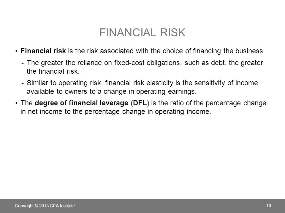 FINANCIAL RISK Financial risk is the risk associated with the choice of financing the business.