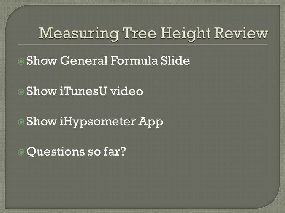  Show General Formula Slide  Show iTunesU video  Show iHypsometer App  Questions so far