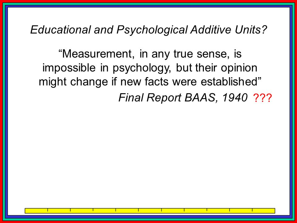 Measurement, in any true sense, is impossible in psychology, but their opinion might change if new facts were established Final Report BAAS, 1940 the stars....