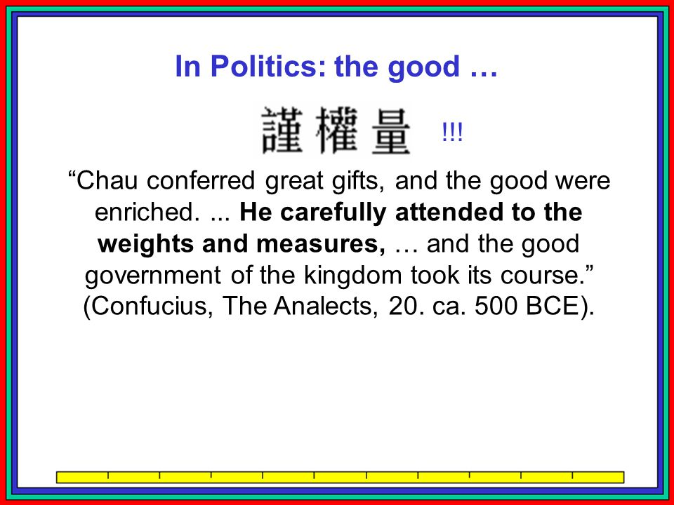 In Politics: the good … Chau conferred great gifts, and the good were enriched....