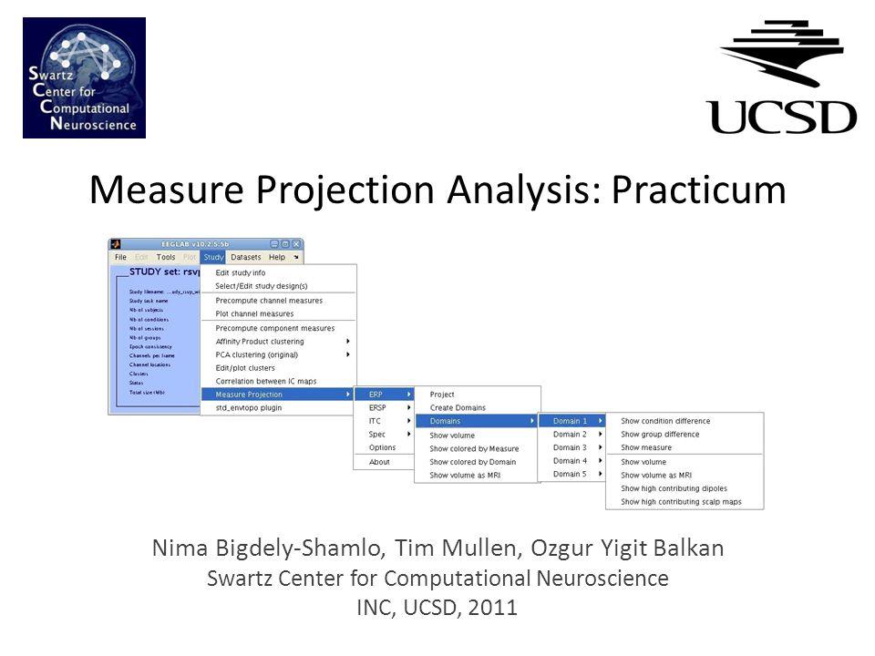 Measure Projection Analysis: Practicum Nima Bigdely-Shamlo, Tim Mullen, Ozgur Yigit Balkan Swartz Center for Computational Neuroscience INC, UCSD, 201