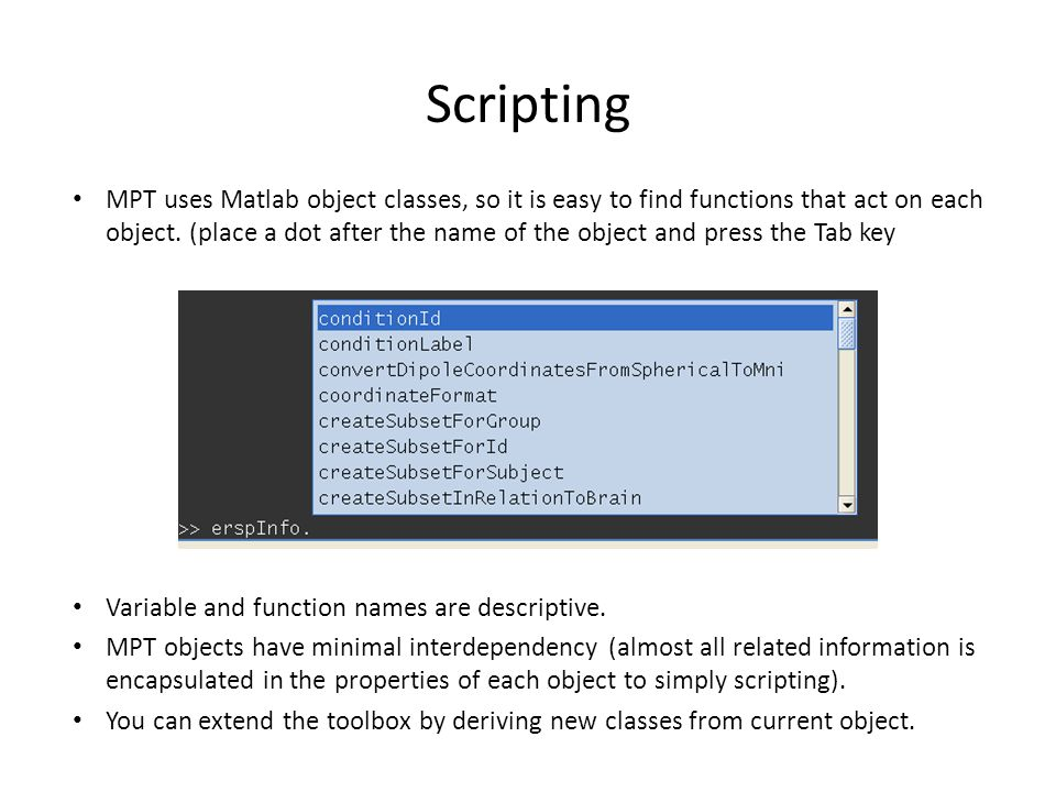 Scripting MPT uses Matlab object classes, so it is easy to find functions that act on each object. (place a dot after the name of the object and press