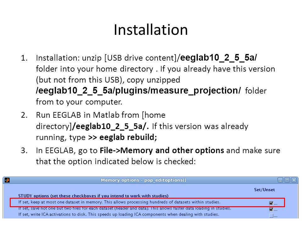 Installation 1.Installation: unzip [USB drive content]/ eeglab10_2_5_5a/ folder into your home directory. If you already have this version (but not fr