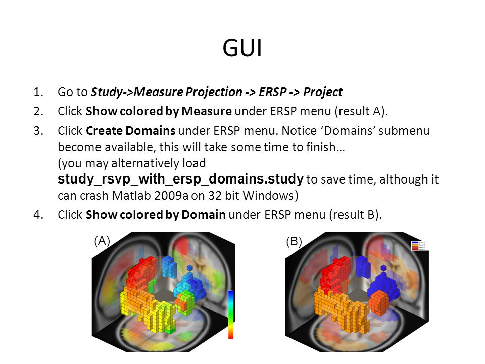 GUI 1.Go to Study->Measure Projection -> ERSP -> Project 2.Click Show colored by Measure under ERSP menu (result A). 3.Click Create Domains under ERSP