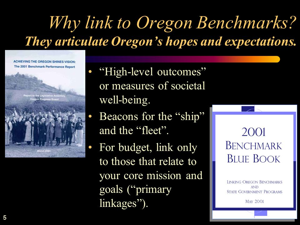 6 Oregon has ninety benchmarks in three broad categories.