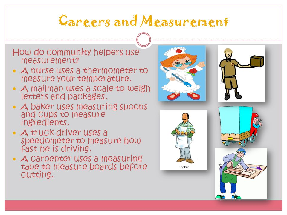 How Do We Measure Things? There are different tools to measure different things! A scale measures weight A watch measures time and speed A thermometer