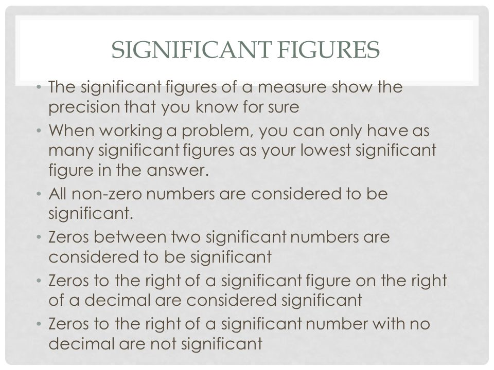 SIGNIFICANT FIGURES The significant figures of a measure show the precision that you know for sure When working a problem, you can only have as many s