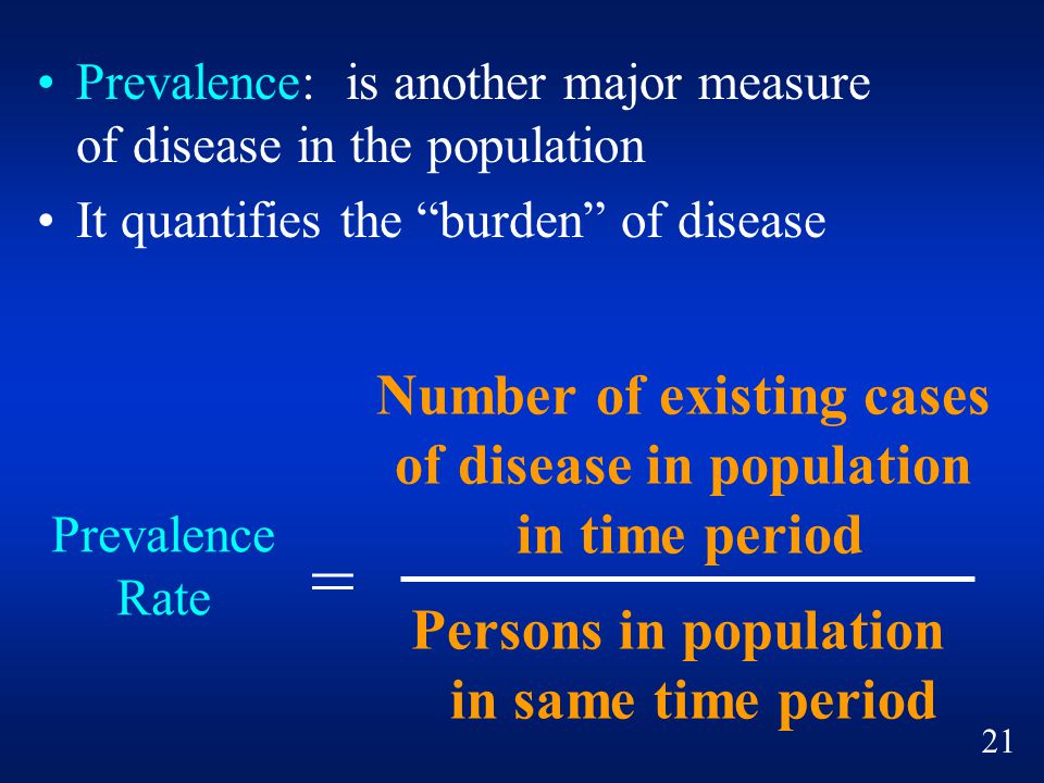 "Prevalence: is another major measure of disease in the population It quantifies the ""burden"" of disease Number of existing cases of disease in populat"