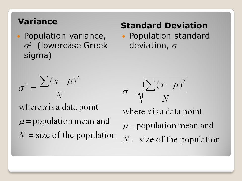 Variance Standard Deviation Population variance,  2 (lowercase Greek sigma) Population standard deviation, 