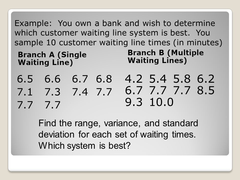 Example: You own a bank and wish to determine which customer waiting line system is best.