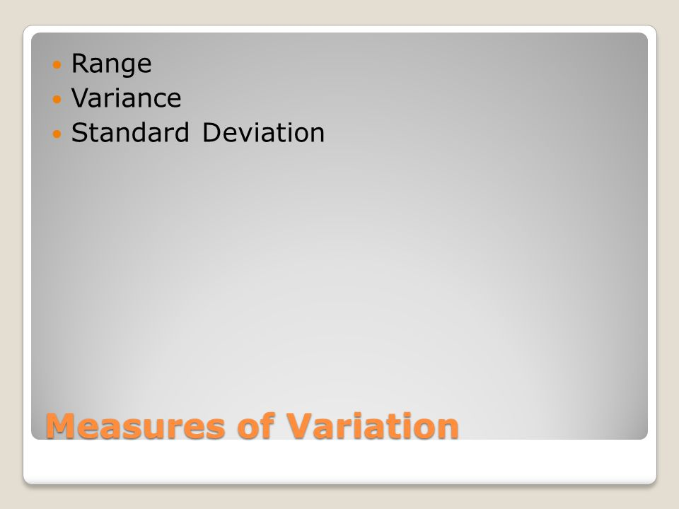 Measures of Variation Range Variance Standard Deviation